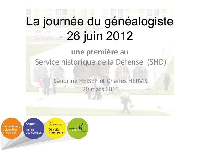 La journée du généalogiste 26 juin 2012 une première au Service historique de la Défense (SHD) Sandrine HEISER et Charles ...