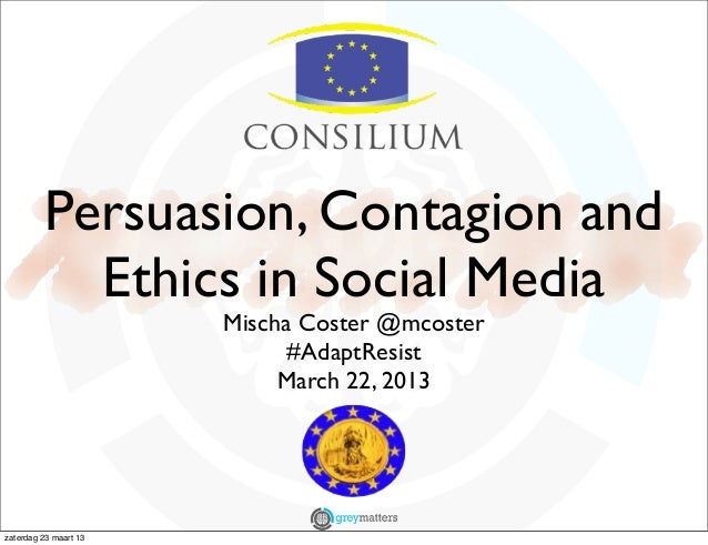 Persuasion, Contagion and Ethics in Social Media - EU Counsil - Club of Venice - Mischa Coster