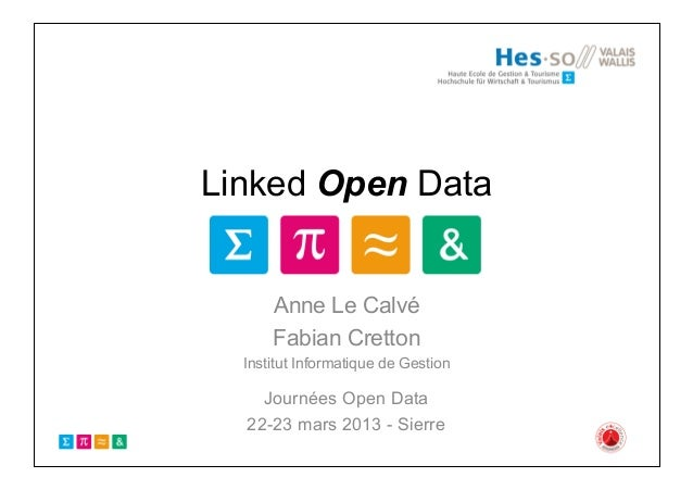Linked Open Data      Anne Le Calvé      Fabian Cretton  Institut Informatique de Gestion    Journées Open Data  22-23 mar...