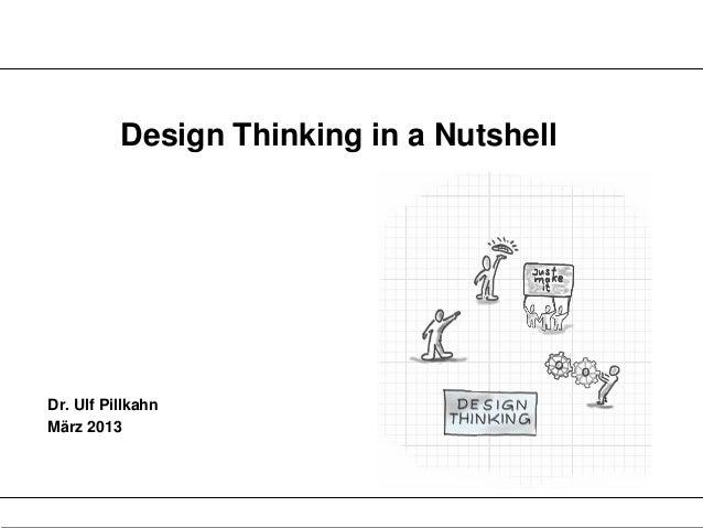 Design Thinking in a NutshellDr. Ulf PillkahnMärz 2013