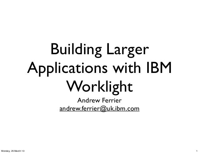WebSphere User Group UK: Larger Applications with Worklight