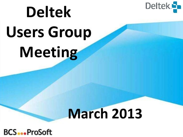 DeltekUsers Group Meeting       March 2013