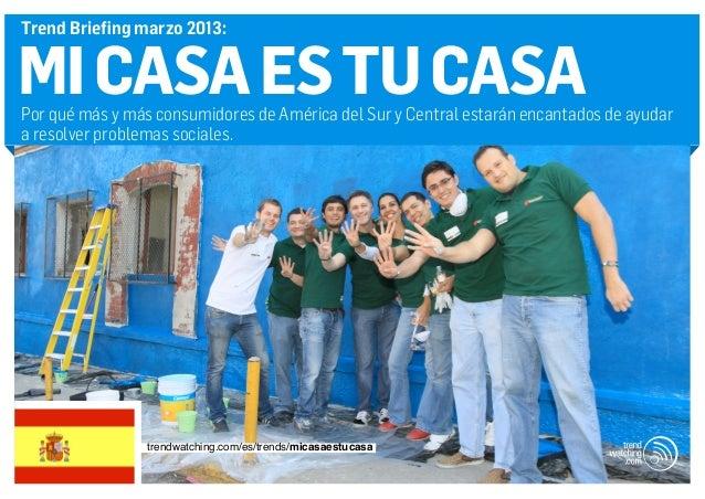 Trend Briefing marzo 2013:MI CASA ES TU CASAPor qué más y más consumidores de América del Sur y Central estarán encantados...