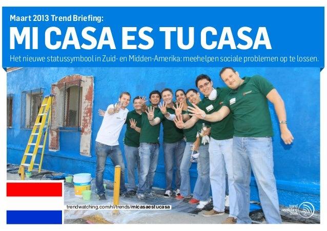 Maart 2013 Trend Briefing:MI CASA ES TU CASAHet nieuwe statussymbool in Zuid- en Midden-Amerika: meehelpen sociale problem...