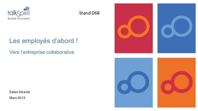 Stand D68Les employés d'abord !Vers l'entreprise collaborativeSalon IntranetMars 2013