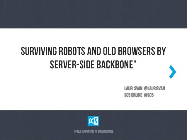 "SuRvIvInG RoBoTs aNd OlD BrOwSeRs bY       SeRvEr-sIdE BaCkBoNe""                                                    LaUrI ..."