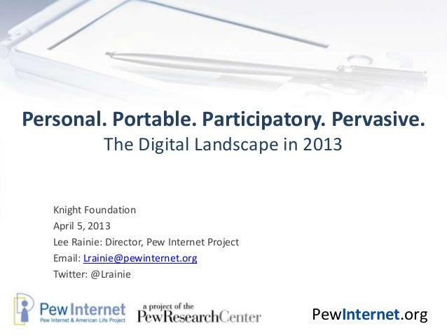Personal. Portable. Participatory. Pervasive.              The Digital Landscape in 2013   Knight Foundation   April 5, 20...