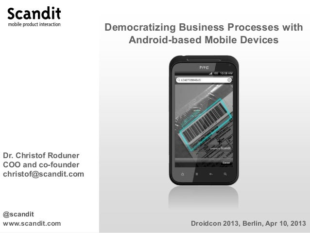 Democratizing Business Processes with                          Android-based Mobile DevicesDr. Christof RodunerCOO and co-...
