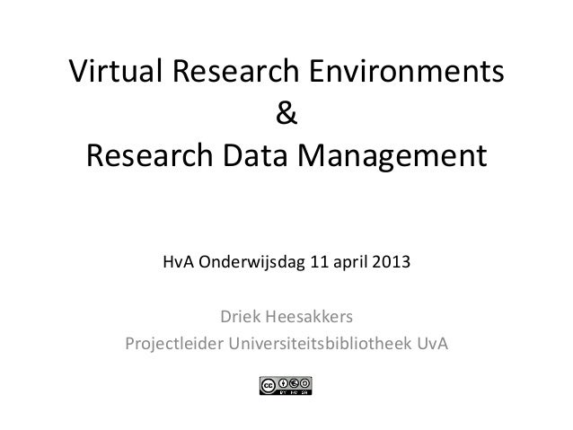 Virtual Research Environments              & Research Data Management       HvA Onderwijsdag 11 april 2013               D...