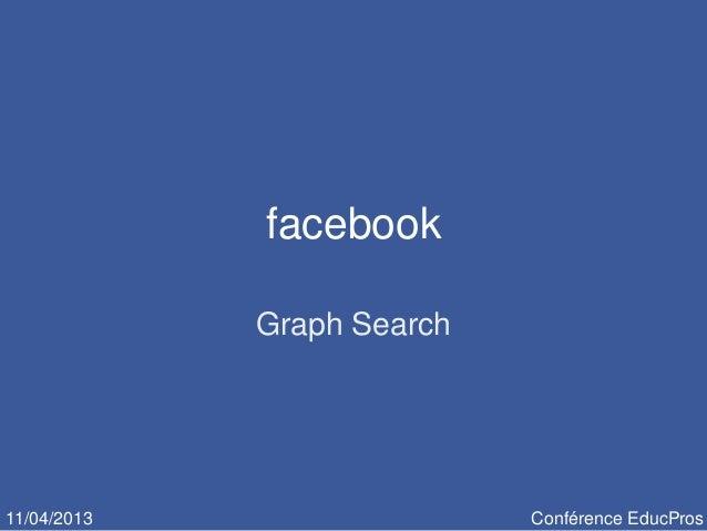 facebook             Graph Search11/04/2013                  Conférence EducPros