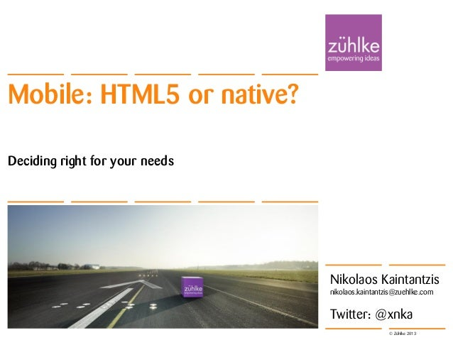 Mobile: HTML5 or native?Deciding right for your needs                                                  Slide 1            ...