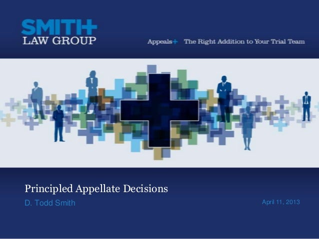 Principled Appellate DecisionsD. Todd Smith                    April 11, 2013