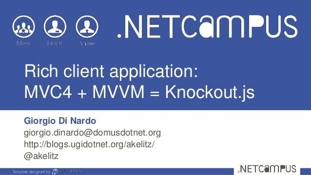 Template designed byRich client application:MVC4 + MVVM = Knockout.jsGiorgio Di Nardogiorgio.dinardo@domusdotnet.orghttp:/...