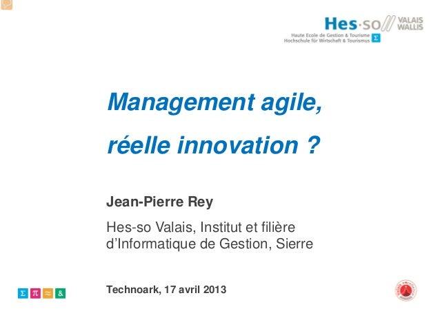 Management agile,réelle innovation ?Jean-Pierre ReyHes-so Valais, Institut et filièred'Informatique de Gestion, SierreTech...