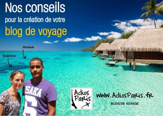 Nos conseilspour la création de votreblog de voyage                            www.AdiosParis.fr                          ...