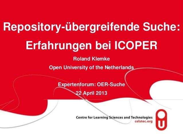 page 1Repository-übergreifende Suche:Erfahrungen bei ICOPERRoland KlemkeOpen University of the NetherlandsExpertenforum: O...