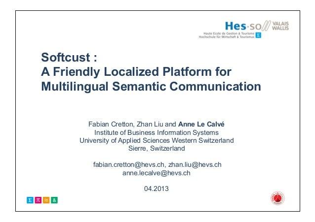 Softcust :A Friendly Localized Platform forMultilingual Semantic CommunicationFabian Cretton, Zhan Liu and Anne Le CalvéIn...