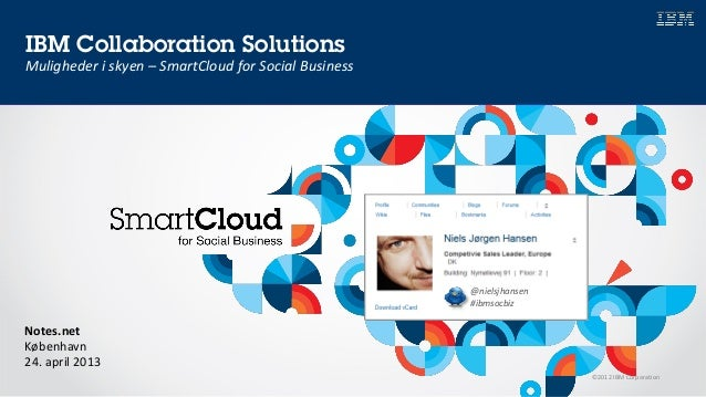 ©2012 IBM CorporationIBM Collaboration SolutionsMuligheder i skyen – SmartCloud for Social BusinessNotes.netKøbenhavn24. a...