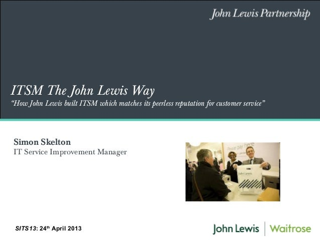 "ITSM The John Lewis Way""How John Lewis built ITSM which matches its peerless reputation for customer service""SITS13: 24thA..."