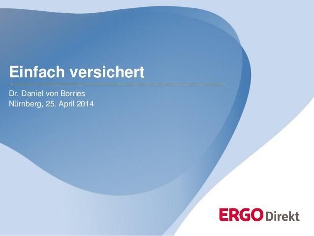 Dr. Daniel von Borries Nürnberg, 25. April 2014 Einfach versichert