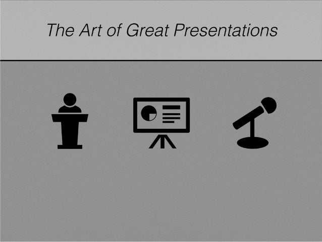 The Art of Great Presentations