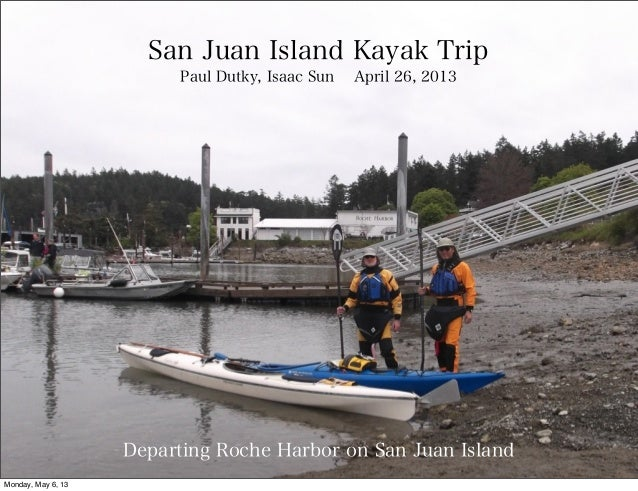 Departing Roche Harbor on San Juan IslandSan Juan Island Kayak TripPaul Dutky, Isaac Sun April 26, 2013Monday, May 6, 13