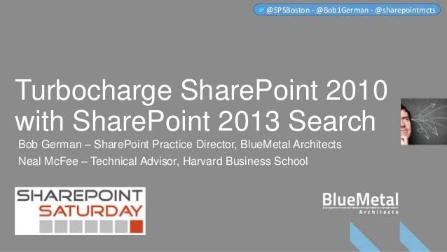 Turbocharge SharePoint 2010with SharePoint 2013 SearchBob German – SharePoint Practice Director, BlueMetal ArchitectsNeal ...