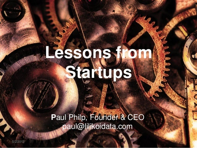 Lessons fromStartupsPaul Philp, Founder & CEOpaul@lilikoidata.com5/2/2013 11