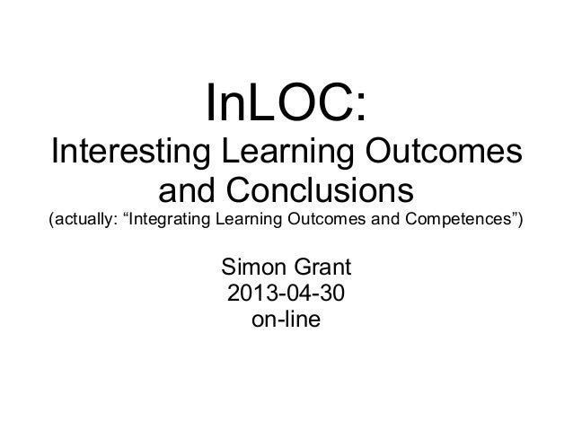 "InLOC: Interesting Learning Outcomes and Conclusions (actually: ""Integrating Learning Outcomes and Competences"") Simon Gra..."