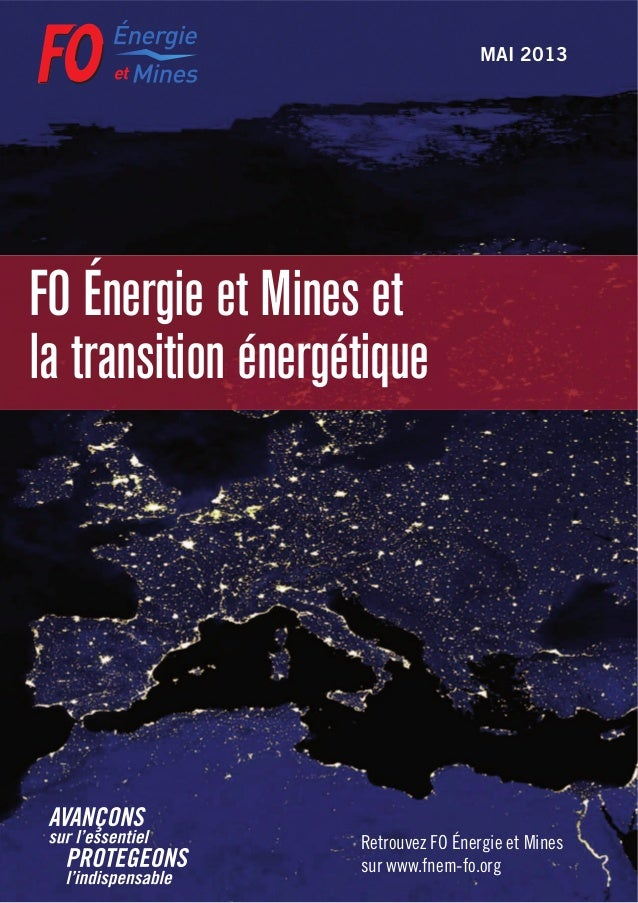 Retrouvez FO Énergie et Mines sur www.fnem-fo.org MAI 2013 FO Énergie et Mines et la transition énergétique