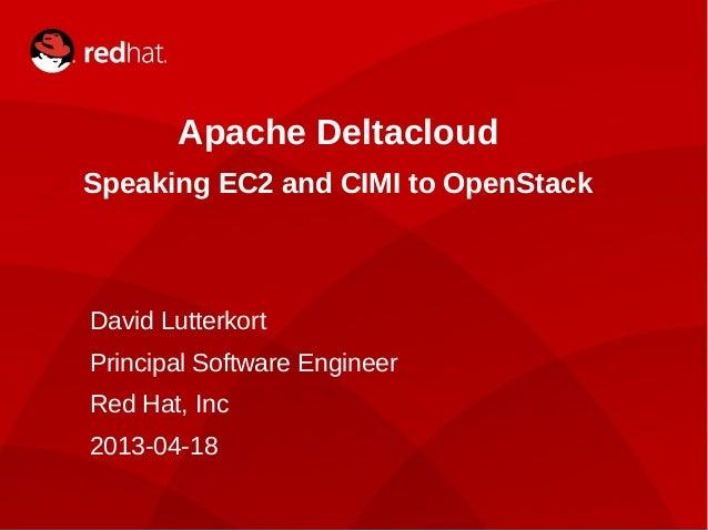 1Apache DeltacloudSpeaking EC2 and CIMI to OpenStackDavid LutterkortPrincipal Software EngineerRed Hat, Inc2013-04-18