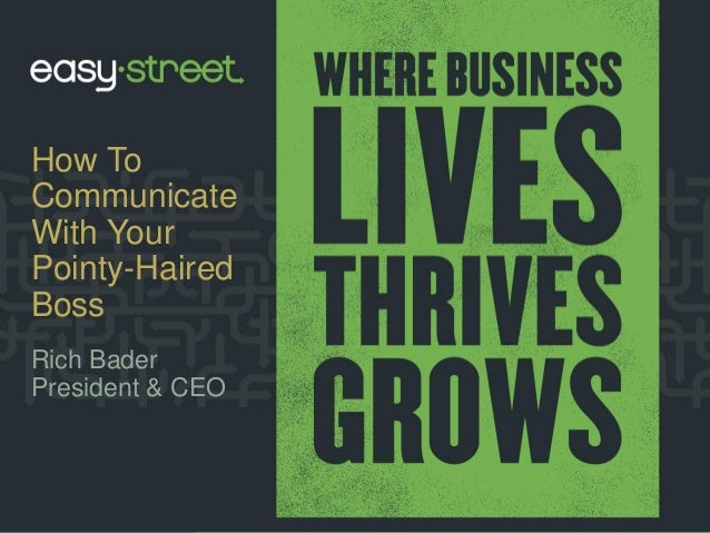 How ToCommunicateWith YourPointy-HairedBossRich BaderPresident & CEO