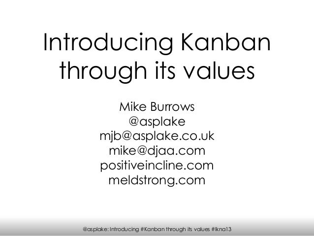 @asplake: Introducing #Kanban through its values #lkna13Introducing Kanbanthrough its valuesMike Burrows@asplakemjb@asplak...