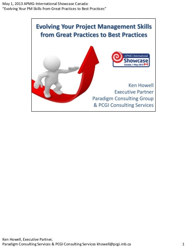 "May 1, 2013 APMG-International Showcase Canada:""Evolving Your PM Skills from Great Practices to Best Practices""1Ken Howell..."