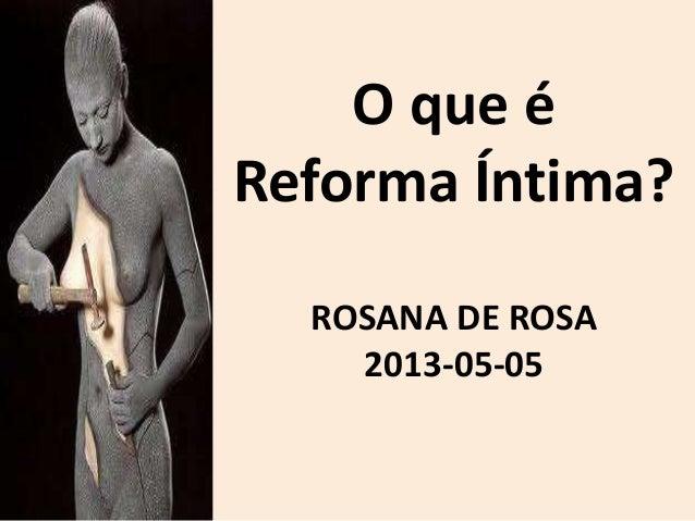 O que éReforma Íntima?ROSANA DE ROSA2013-05-05