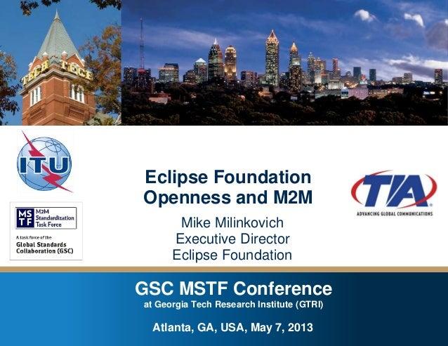 GSC MSTF Conference at Georgia Tech Research Institute – Atlanta, GA , USA – May 7, 2013Copyright © 2013 Eclipse Foundatio...