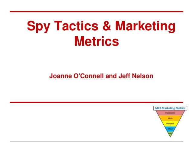 Spy Tactics & MarketingMetricsJoanne OConnell and Jeff Nelson