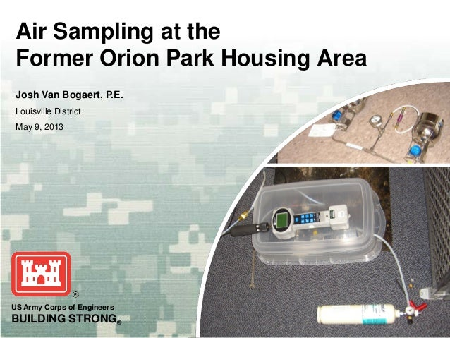 US Army Corps of EngineersBUILDING STRONG®Air Sampling at theFormer Orion Park Housing AreaJosh Van Bogaert, P.E.Louisvill...