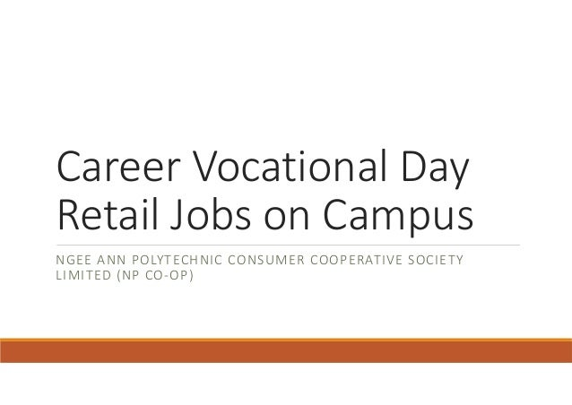 Career Vocational Day Retail Jobs on CampusNGEE ANN POLYTECHNIC CONSUMER COOPERATIVE SOCIETY LIMITED (NP CO‐OP)