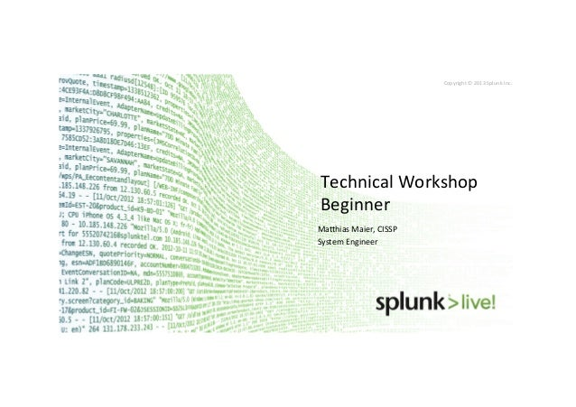 Copyright*©*2013*Splunk*Inc.*Technical*Workshop*Beginner*Ma?hias*Maier,*CISSP*System*Engineer*