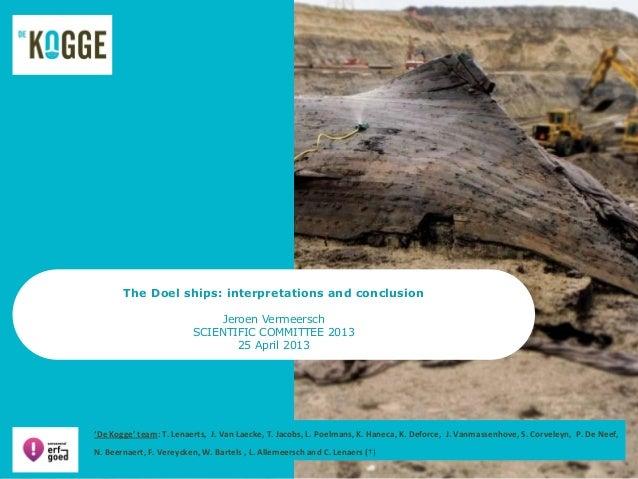 The Doel ships: interpretations and conclusionJeroen VermeerschSCIENTIFIC COMMITTEE 201325 April 2013'De Kogge' team: T. L...