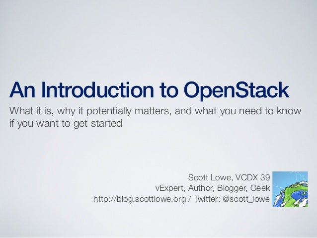 An Introduction to OpenStackWhat it is, why it potentially matters, and what you need to knowif you want to get startedSco...