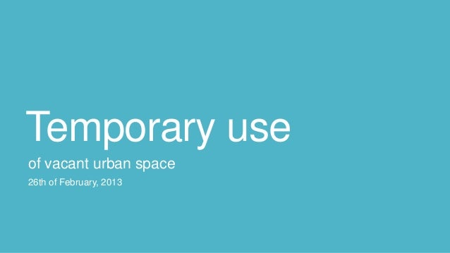 Temporary useof vacant urban space26th of February, 2013
