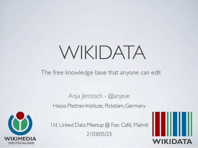 WIKIDATAThe free knowledge base that anyone can editAnja Jentzsch - @anjeveHasso-Plattner-Institute, Potsdam, Germany1st L...