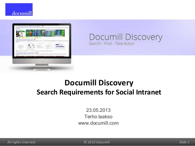 All rights reserved. © 2013 Documill Slide 1Documill DiscoverySearch Requirements for Social Intranet23.05.2013Terho laaks...