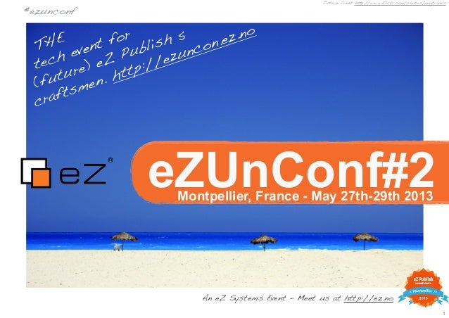 1eZUnConf#2THEtech event for(future) eZ Publish 5craftsmen. http://ezuncon.ez.no#ezunconfMontpellier, France - May 27th-29...