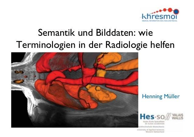Semantik und Bilddaten: wieTerminologien in der Radiologie helfenHenning Müller