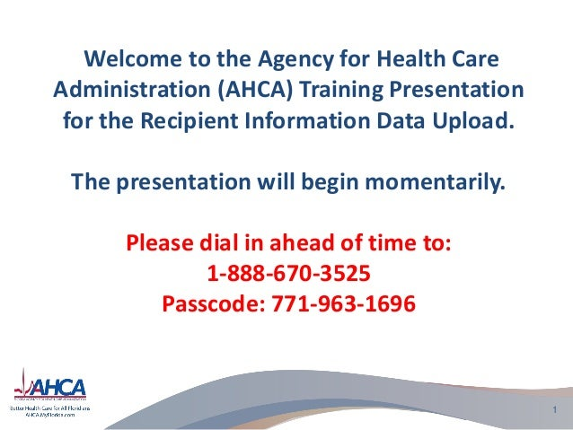Welcome to the Agency for Health CareAdministration (AHCA) Training Presentationfor the Recipient Information Data Upload....