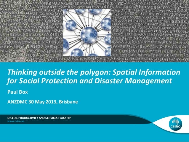 Thinking outside the polygon: Spatial Information for Social Protection and Disaster Management Paul Box ANZDMC 30 May 201...