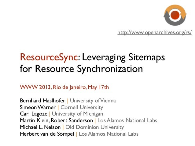 ResourceSync: Leveraging Sitemapsfor Resource SynchronizationWWW 2013, Rio de Janeiro, May 17thBernhard Haslhofer | Univer...